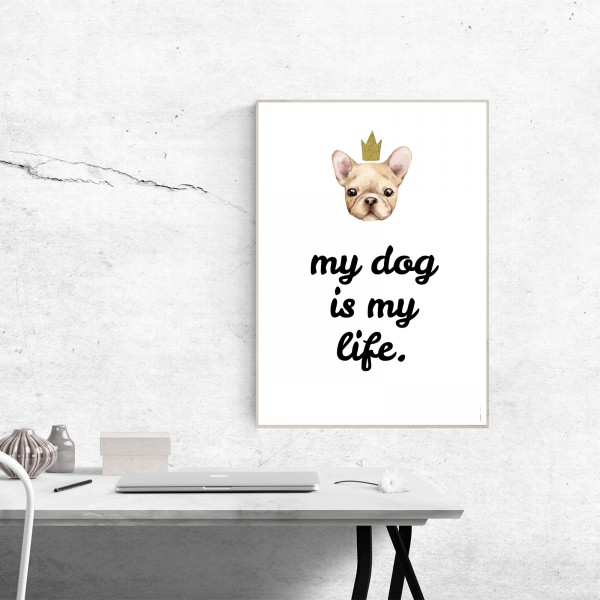 "Poster ""My dog is my life"" - beispielhaft"